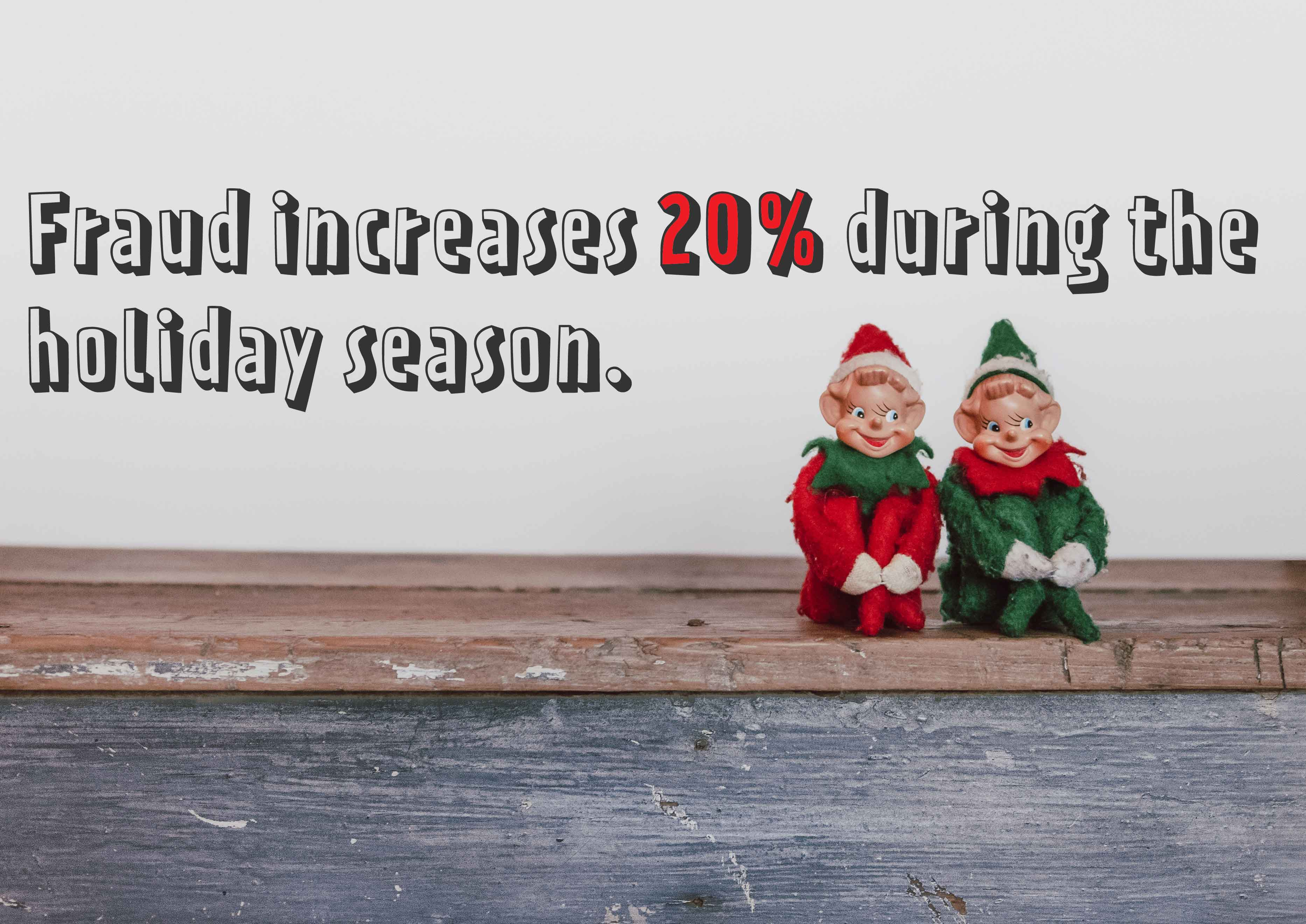 fraud increases 20% during the holiday season