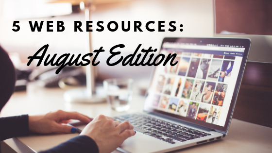 5 Web Resources: August Edition