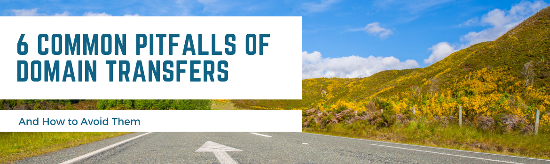 6 common pitfalls of domain transfers