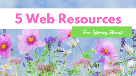 5 Web Resources for Spring Break