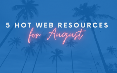 5 Hot Web Resources for August