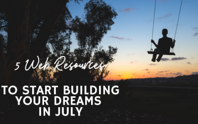 5 Web Resources to Start Building Your Dreams in July