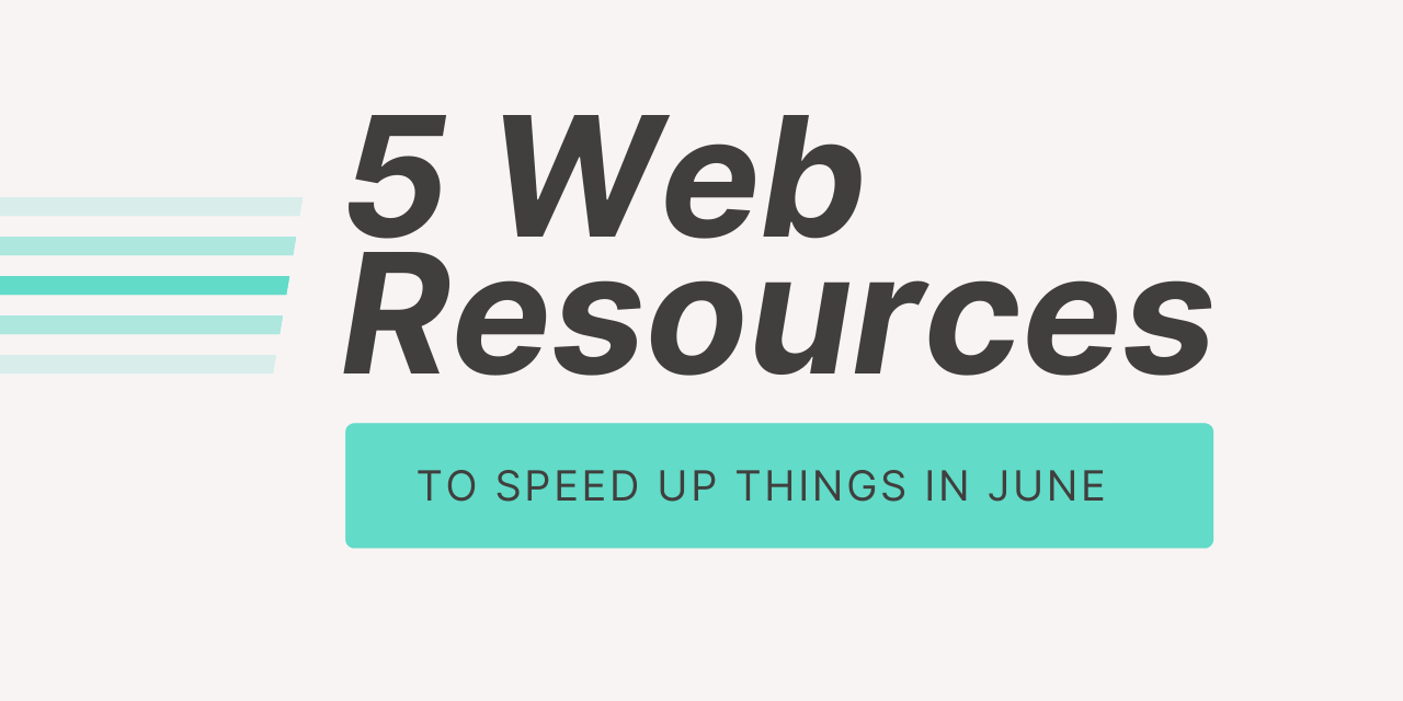 5 Web Resources to Speed Up Things in June