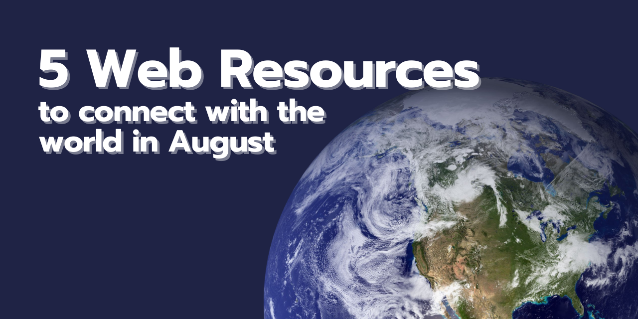 5 Web Resources to connect with the world in August